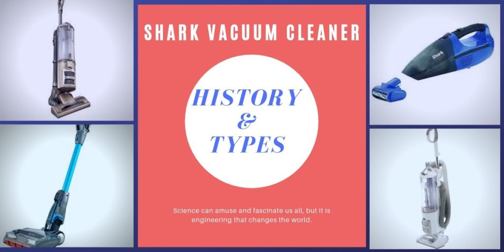 Shark Vacuum Cleaner types, History of Shark